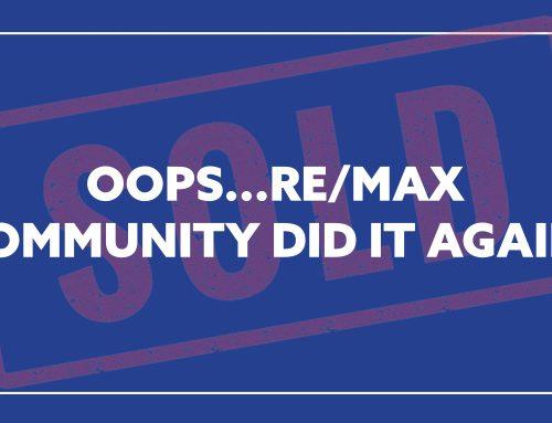 Oops…RE/MAX COMMUNITY did it again!