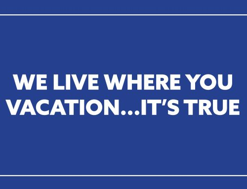 We live where you vacation…it's true.